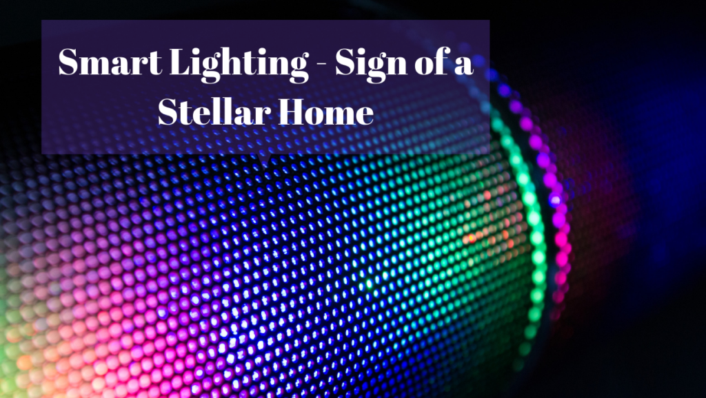 Smart Lighting: Sign of a Stellar Home!
